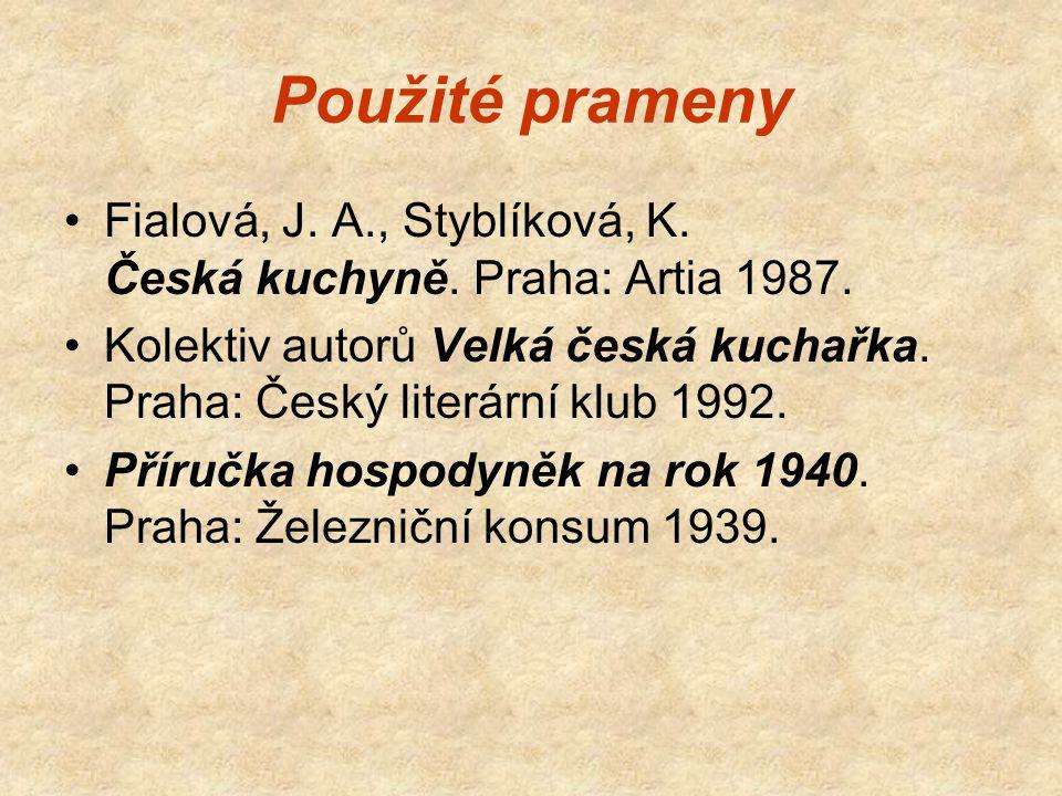 Použité prameny Fialová, J. A., Styblíková, K. Česká kuchyně. Praha: Artia 1987.