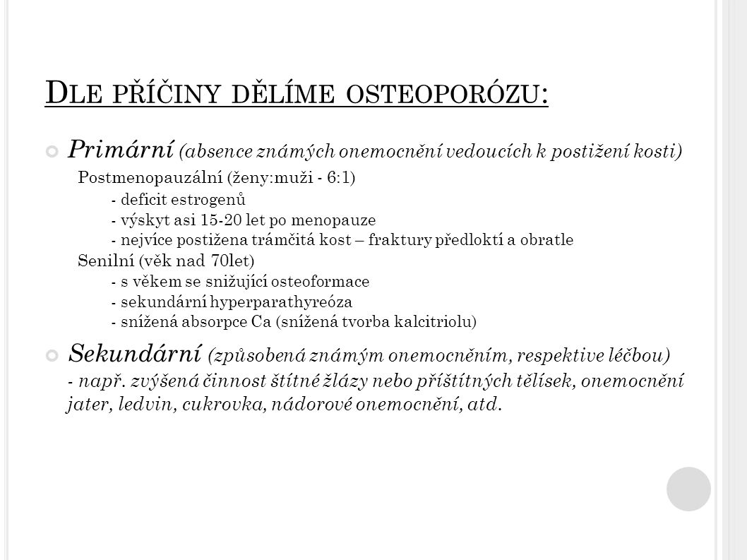 Dle příčiny dělíme osteoporózu: