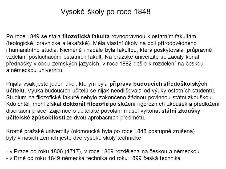 Vysoké školy po roce 1848 Po roce 1849 se stala filozofická fakulta rovnoprávnou k ostatním fakultám.