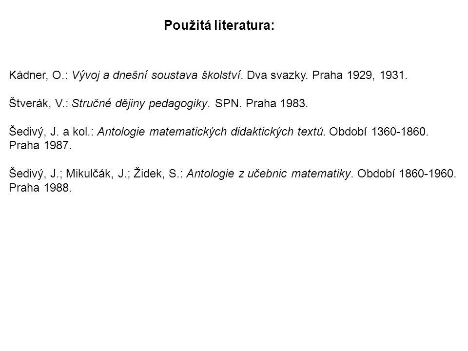Použitá literatura: Kádner, O.: Vývoj a dnešní soustava školství. Dva svazky. Praha 1929, 1931.