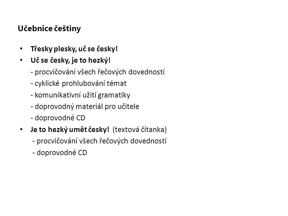 Učebnice češtiny Třesky plesky, uč se česky! Uč se česky, je to hezký! - procvičování všech řečových dovedností.