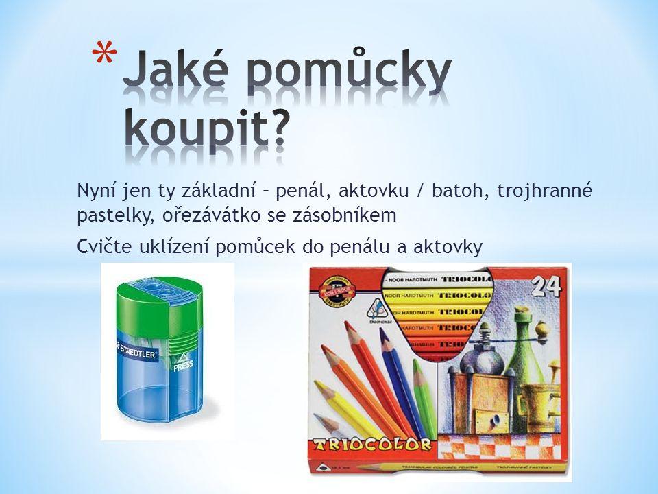 Jaké pomůcky koupit Nyní jen ty základní – penál, aktovku / batoh, trojhranné pastelky, ořezávátko se zásobníkem.