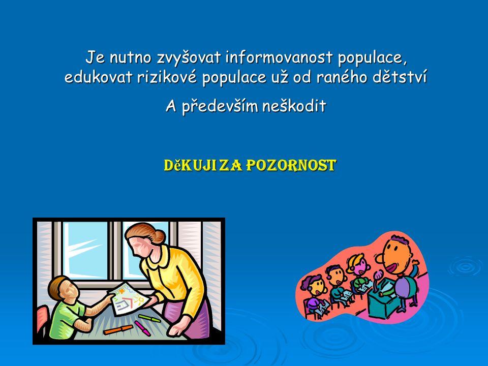 Je nutno zvyšovat informovanost populace, edukovat rizikové populace už od raného dětství