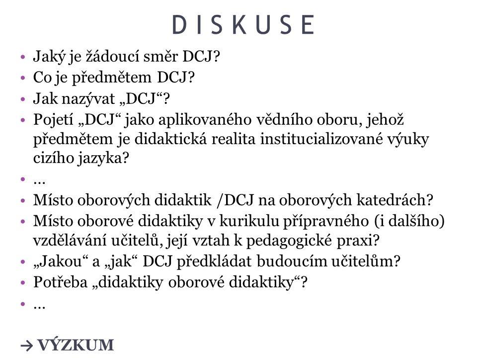 D I S K U S E Jaký je žádoucí směr DCJ Co je předmětem DCJ