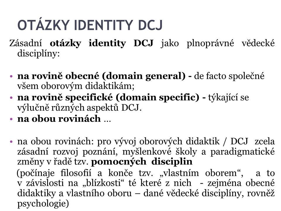 OTÁZKY IDENTITY DCJ Zásadní otázky identity DCJ jako plnoprávné vědecké disciplíny: