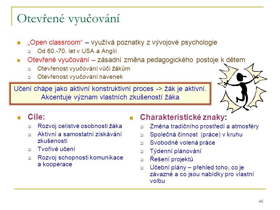 """Otevřené vyučování """"Open classroom – využívá poznatky z vývojové psychologie. Od 60.-70. let v USA a Anglii."""
