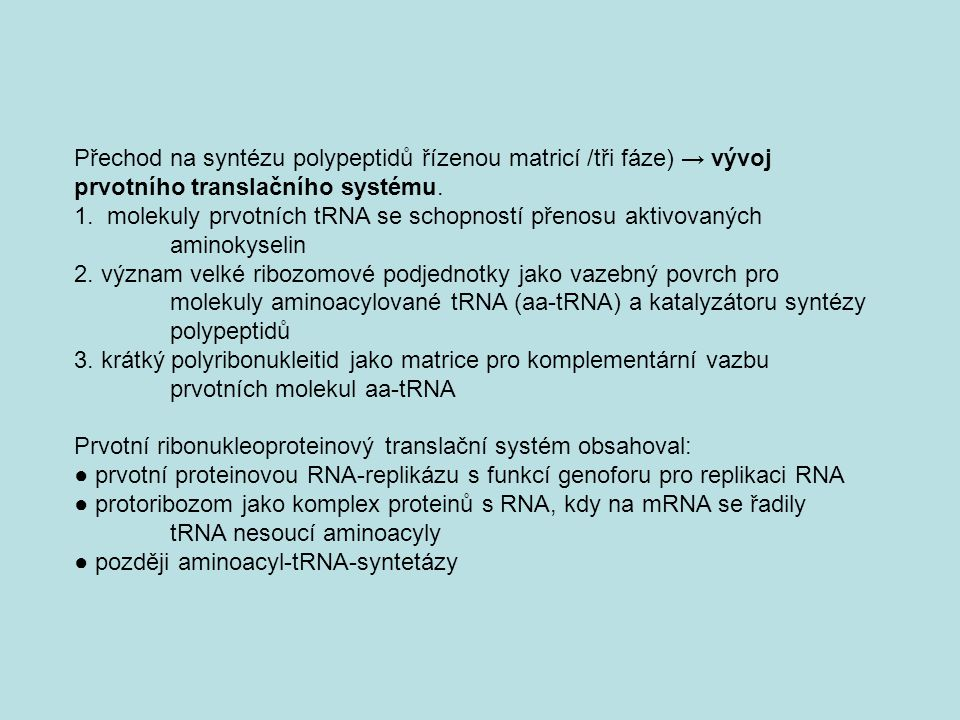 Přechod na syntézu polypeptidů řízenou matricí /tři fáze) → vývoj prvotního translačního systému.