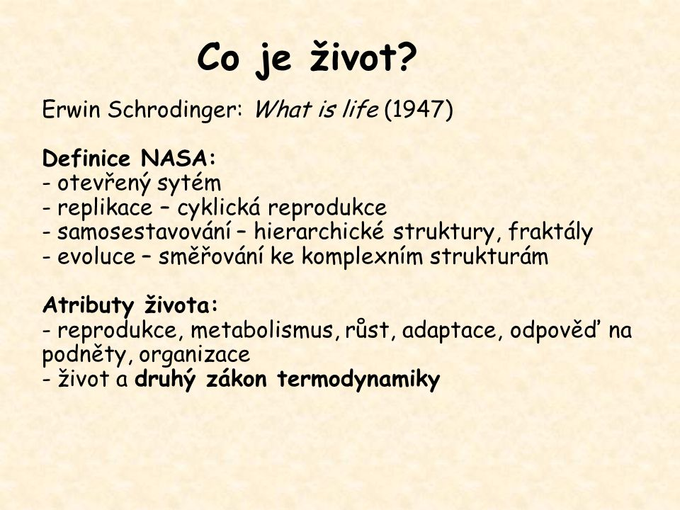 Co je život Erwin Schrodinger: What is life (1947) Definice NASA: