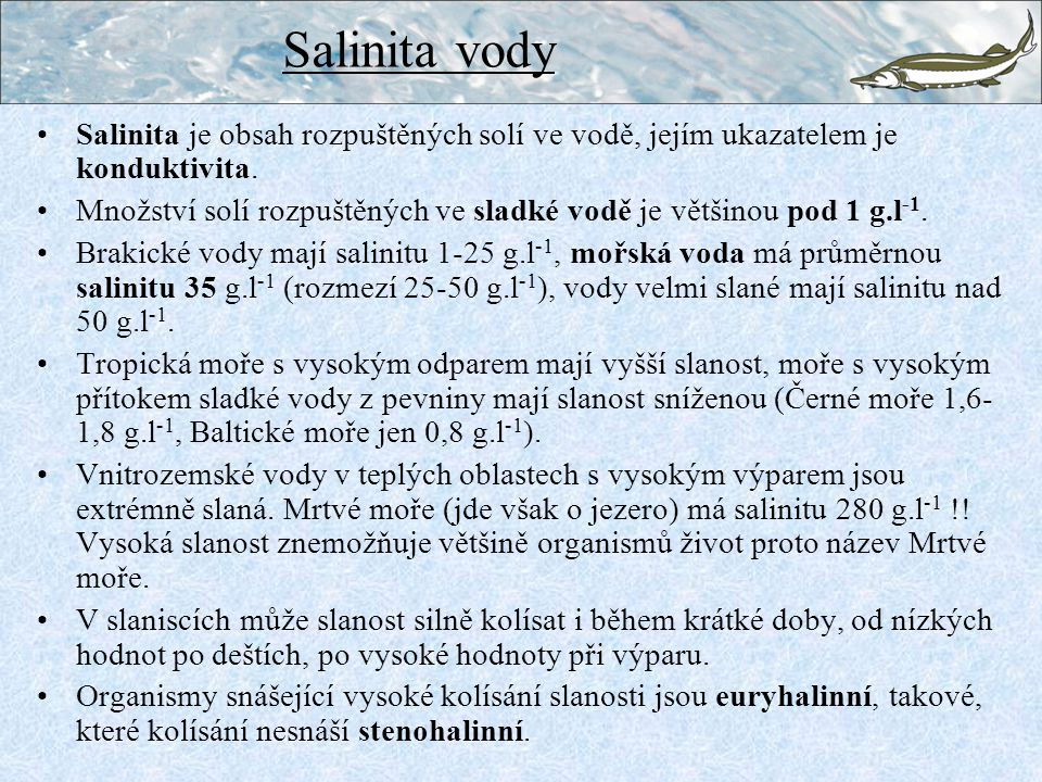 Salinita vody Salinita je obsah rozpuštěných solí ve vodě, jejím ukazatelem je konduktivita.