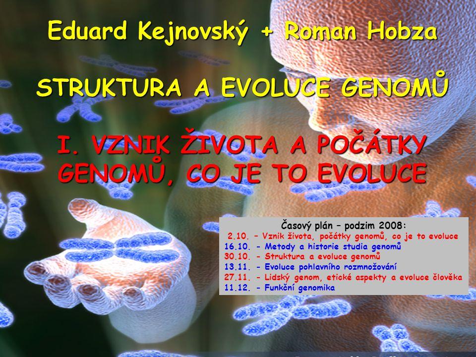 Eduard Kejnovský + Roman Hobza STRUKTURA A EVOLUCE GENOMŮ