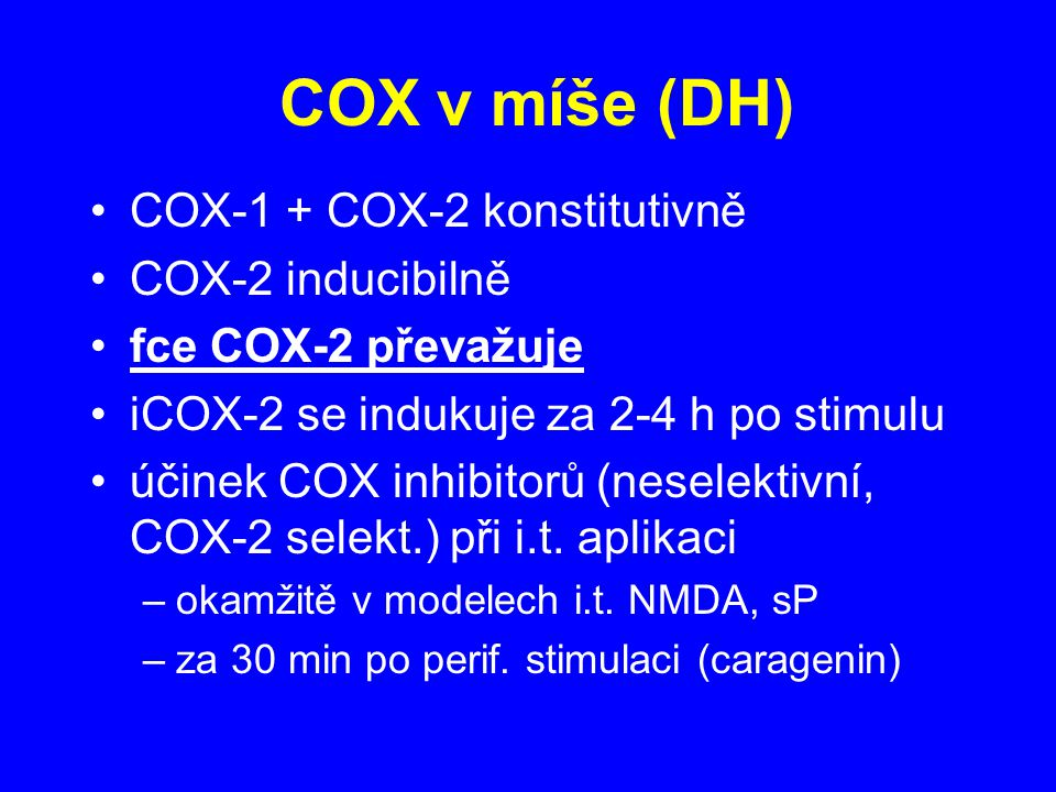 COX v míše (DH) COX-1 + COX-2 konstitutivně COX-2 inducibilně