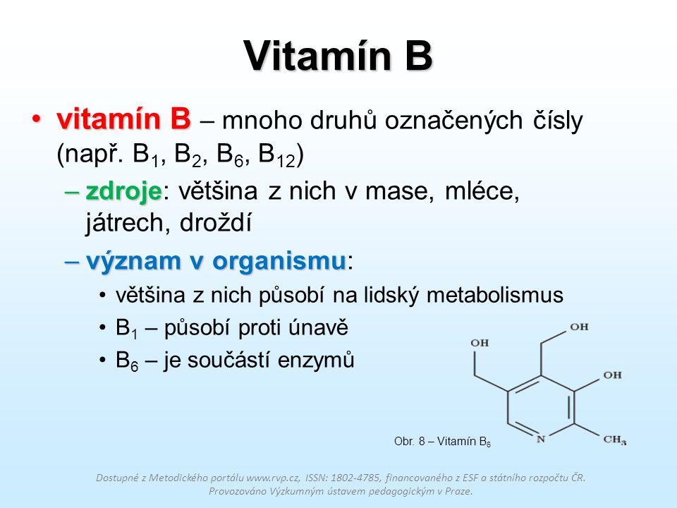 Vitamín B vitamín B – mnoho druhů označených čísly (např. B1, B2, B6, B12) zdroje: většina z nich v mase, mléce, játrech, droždí.
