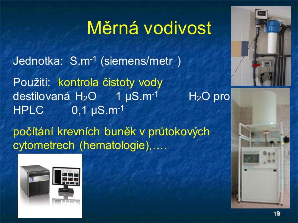Měrná vodivost Jednotka: S.m-1 (siemens/metr )