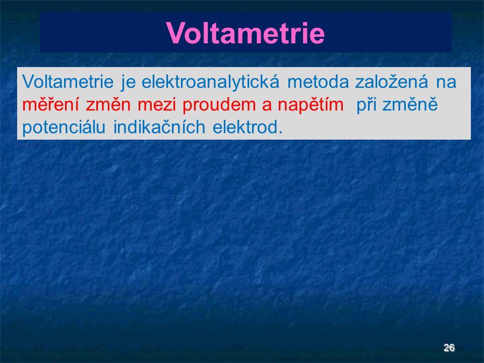 Voltametrie Voltametrie je elektroanalytická metoda založená na měření změn mezi proudem a napětím při změně potenciálu indikačních elektrod.