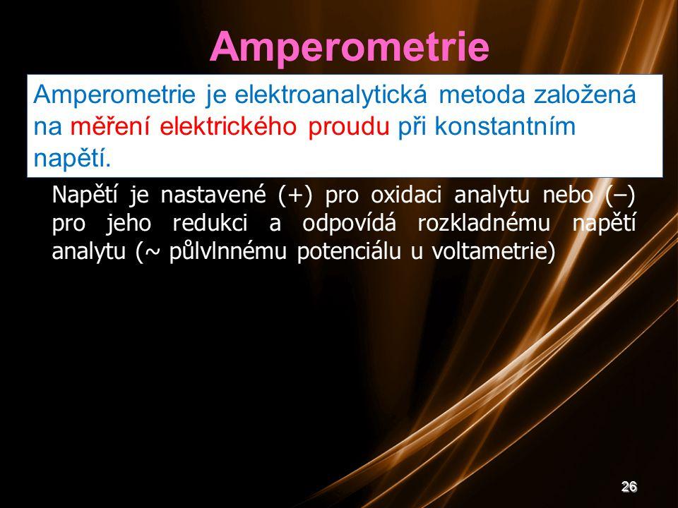 Amperometrie Amperometrie je elektroanalytická metoda založená na měření elektrického proudu při konstantním napětí.