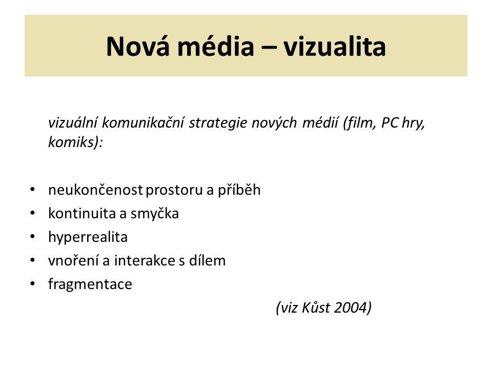 Nová média – vizualita vizuální komunikační strategie nových médií (film, PC hry, komiks): neukončenost prostoru a příběh.