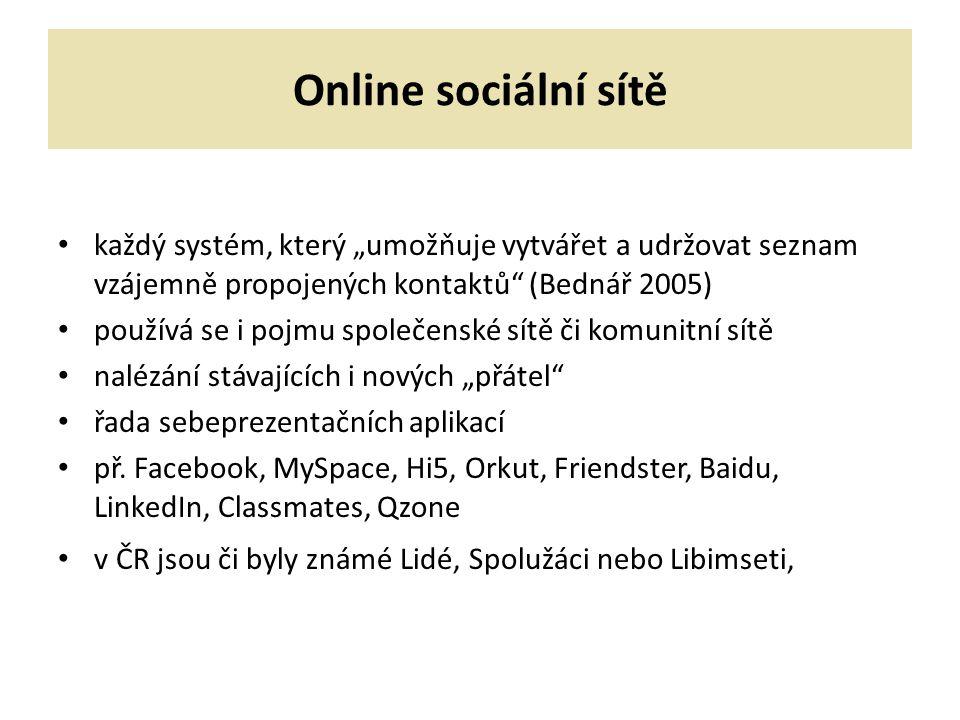"""Online sociální sítě každý systém, který """"umožňuje vytvářet a udržovat seznam vzájemně propojených kontaktů (Bednář 2005)"""