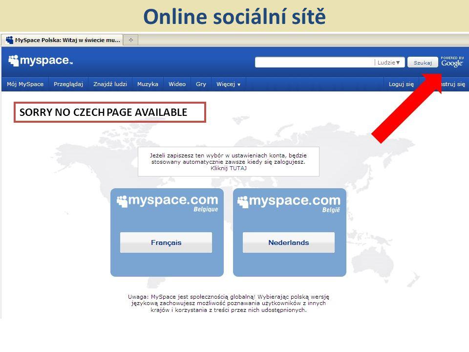 Online sociální sítě SORRY NO CZECH PAGE AVAILABLE