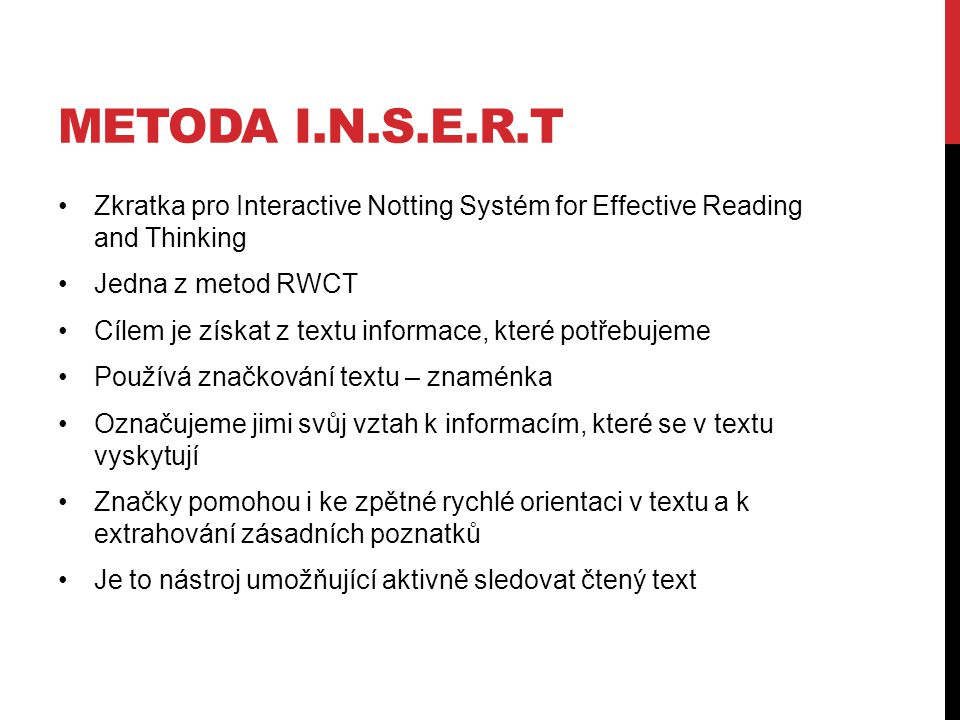 Metoda i.n.s.e.r.t Zkratka pro Interactive Notting Systém for Effective Reading and Thinking. Jedna z metod RWCT.