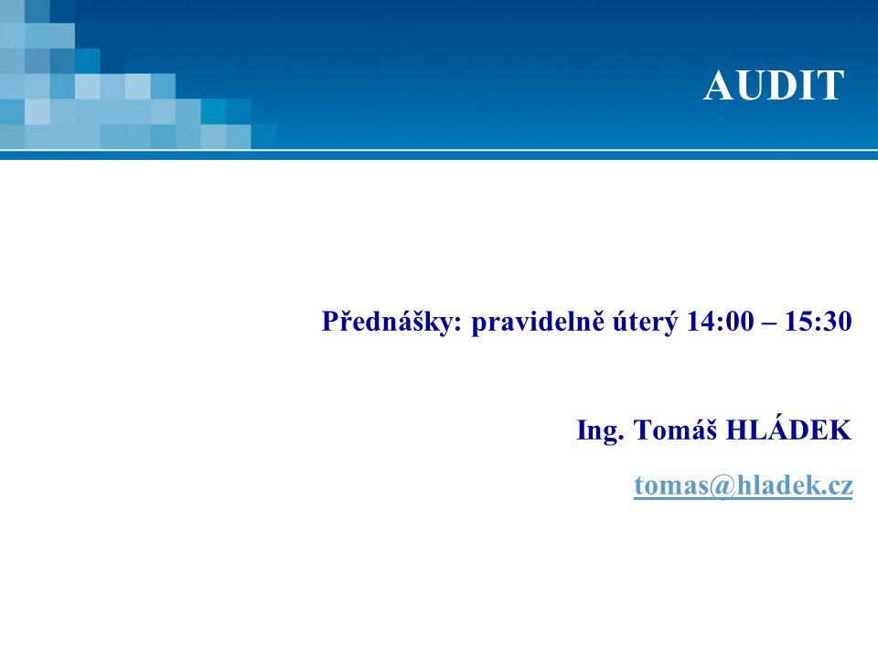 AUDIT Přednášky: pravidelně úterý 14:00 – 15:30 Ing. Tomáš HLÁDEK