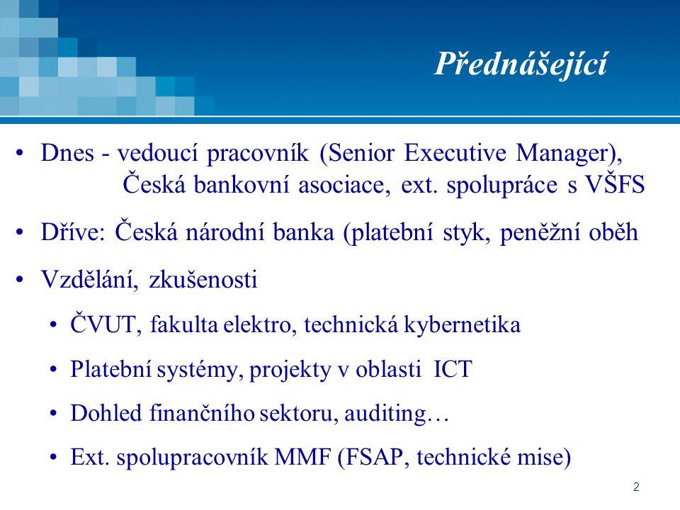 Přednášející Dnes - vedoucí pracovník (Senior Executive Manager), Česká bankovní asociace, ext. spolupráce s VŠFS.