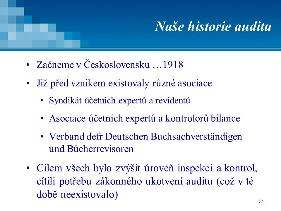 Naše historie auditu Začneme v Československu …1918. Již před vznikem existovaly různé asociace. Syndikát účetních expertů a revidentů.