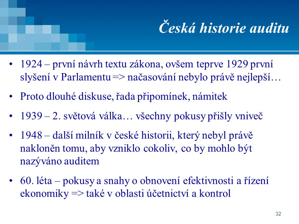 Česká historie auditu 1924 – první návrh textu zákona, ovšem teprve 1929 první slyšení v Parlamentu => načasování nebylo právě nejlepší…