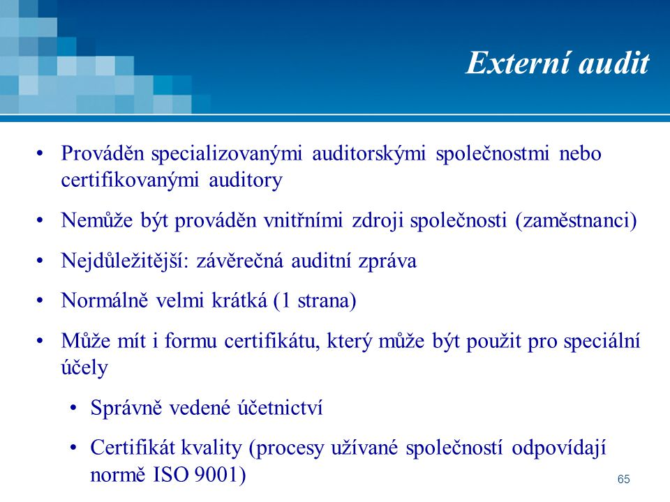 Externí audit Prováděn specializovanými auditorskými společnostmi nebo certifikovanými auditory.