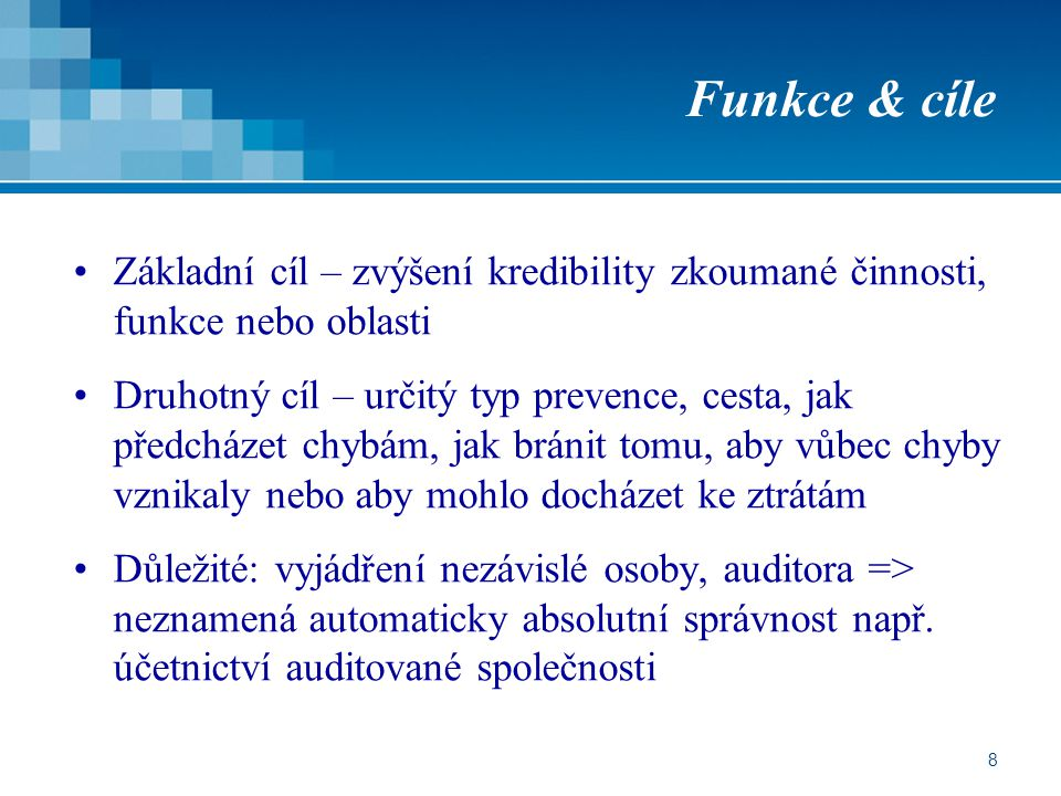 Funkce & cíle Základní cíl – zvýšení kredibility zkoumané činnosti, funkce nebo oblasti.