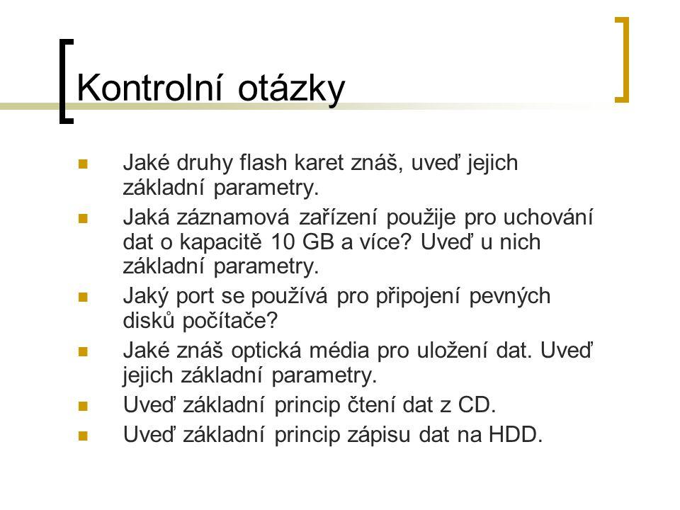 Kontrolní otázky Jaké druhy flash karet znáš, uveď jejich základní parametry.