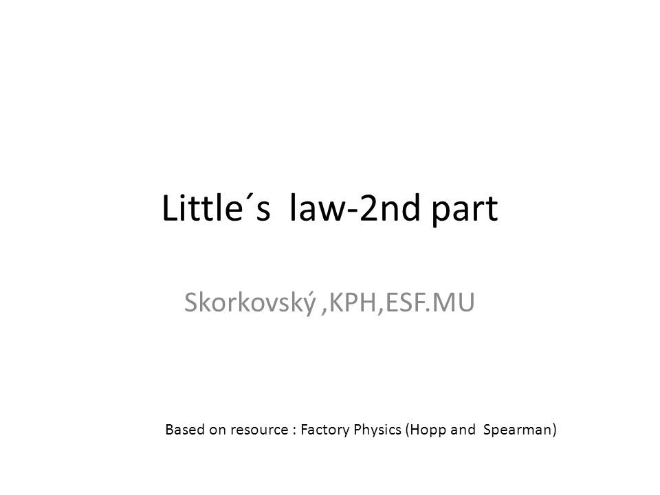 Little´s law-2nd part Skorkovský ,KPH,ESF.MU