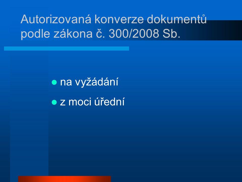 Autorizovaná konverze dokumentů podle zákona č. 300/2008 Sb.