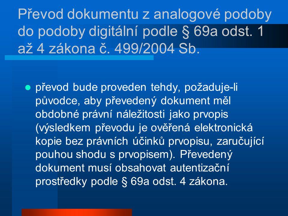 Převod dokumentu z analogové podoby do podoby digitální podle § 69a odst. 1 až 4 zákona č. 499/2004 Sb.