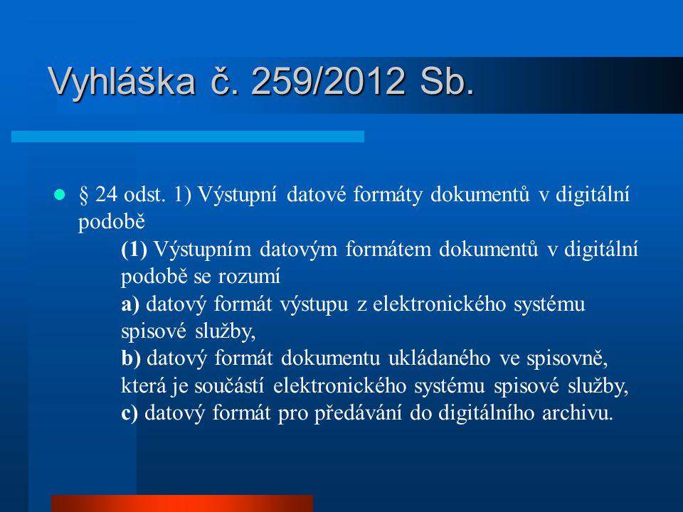 Vyhláška č. 259/2012 Sb. § 24 odst. 1) Výstupní datové formáty dokumentů v digitální podobě.