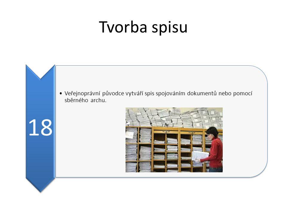 Tvorba spisu 18 Veřejnoprávní původce vytváří spis spojováním dokumentů nebo pomocí sběrného archu.