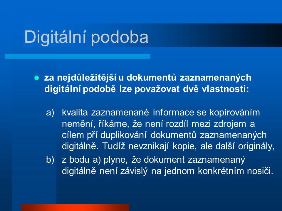 Digitální podoba za nejdůležitější u dokumentů zaznamenaných digitální podobě lze považovat dvě vlastnosti: