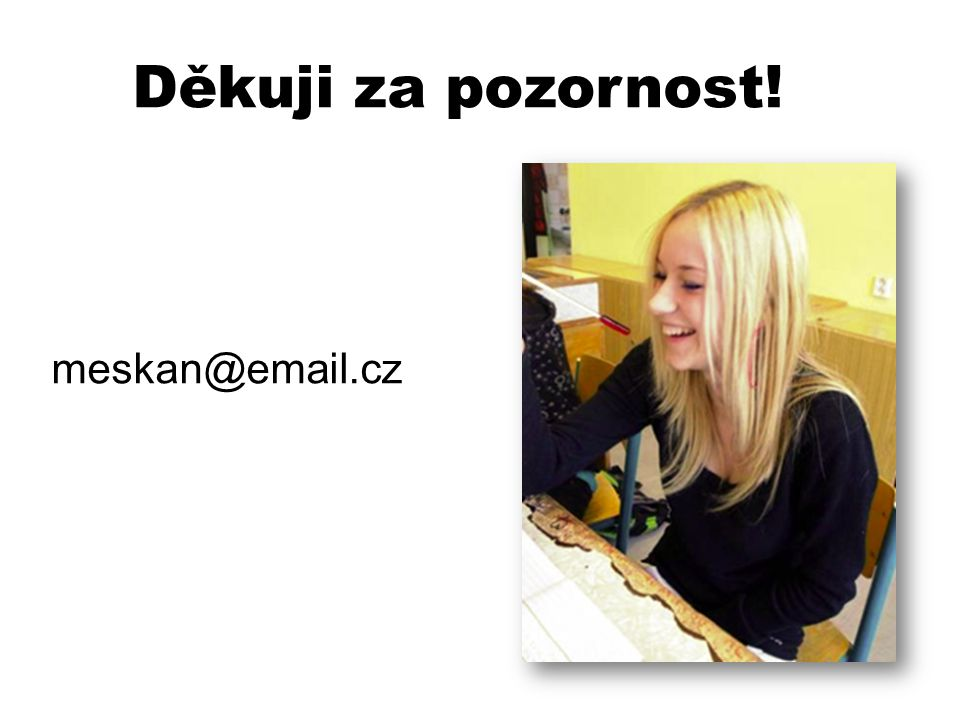 Děkuji za pozornost! meskan@email.cz