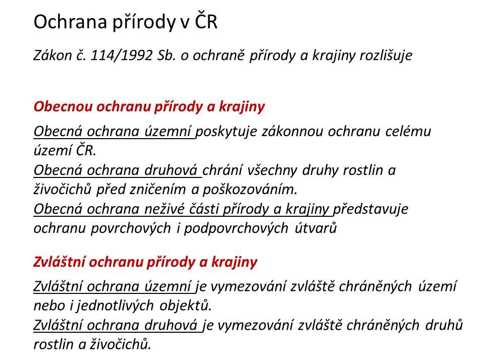Ochrana přírody v ČR Zákon č. 114/1992 Sb. o ochraně přírody a krajiny rozlišuje. Obecnou ochranu přírody a krajiny.