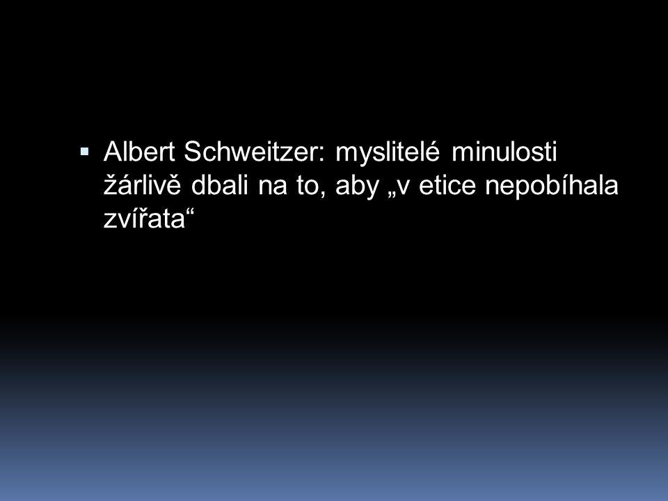 """Albert Schweitzer: myslitelé minulosti žárlivě dbali na to, aby """"v etice nepobíhala zvířata"""