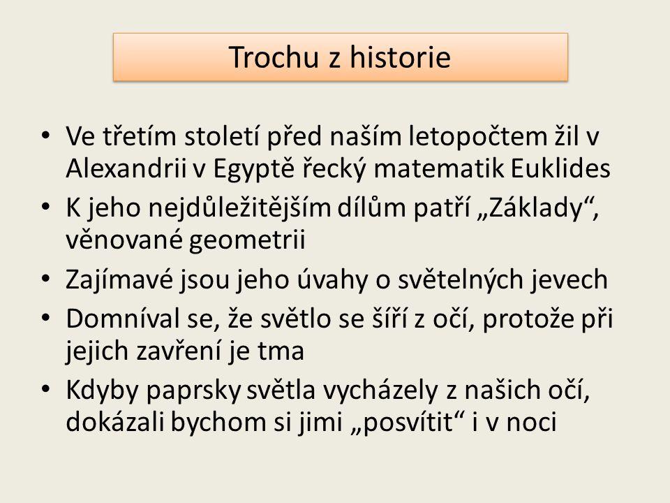Trochu z historie Ve třetím století před naším letopočtem žil v Alexandrii v Egyptě řecký matematik Euklides.