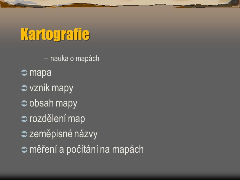 Kartografie mapa vznik mapy obsah mapy rozdělení map zeměpisné názvy