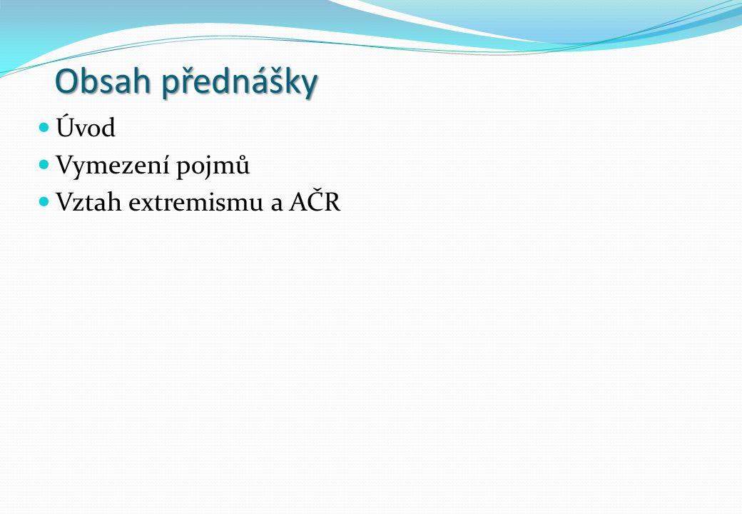 Obsah přednášky Úvod Vymezení pojmů Vztah extremismu a AČR