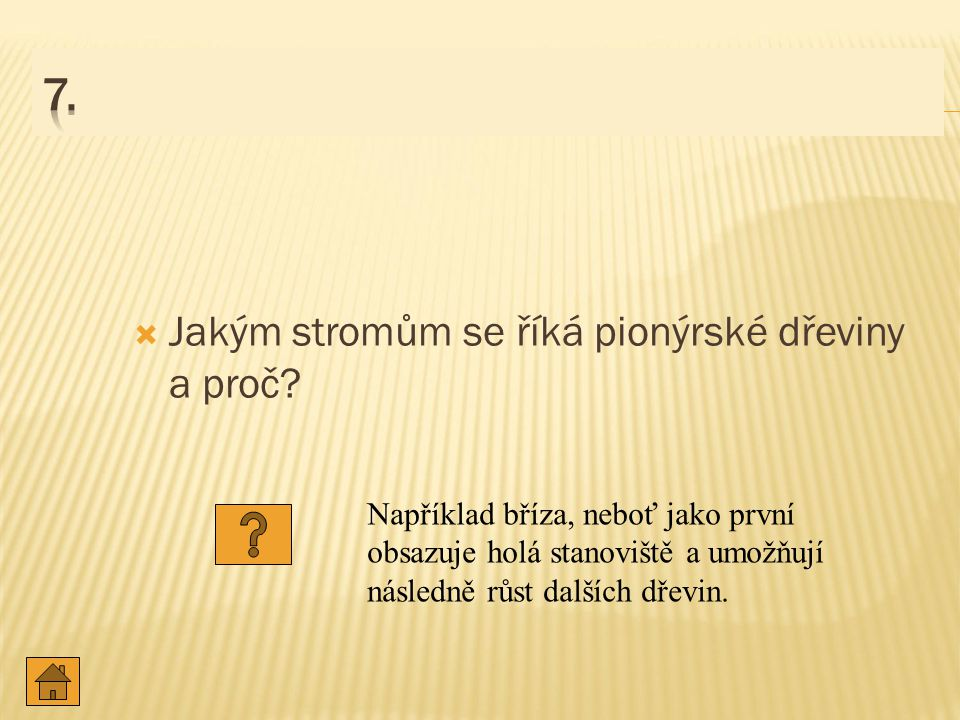 7. Jakým stromům se říká pionýrské dřeviny a proč