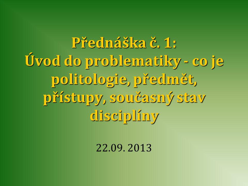 Přednáška č. 1: Úvod do problematiky - co je politologie, předmět, přístupy, současný stav disciplíny
