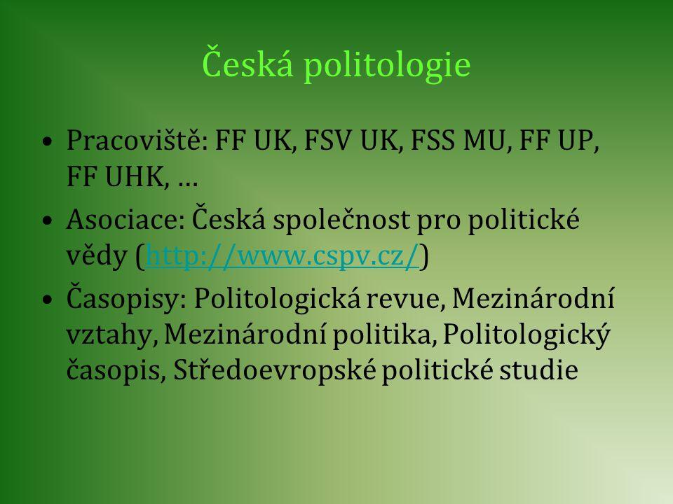 Česká politologie Pracoviště: FF UK, FSV UK, FSS MU, FF UP, FF UHK, …
