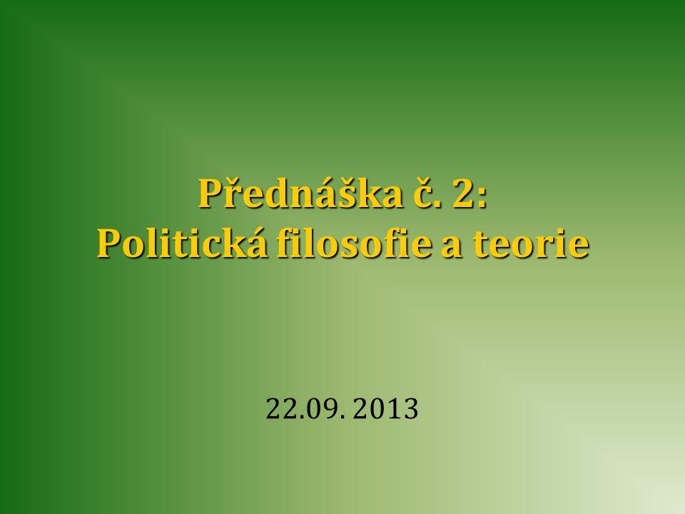 Přednáška č. 2: Politická filosofie a teorie