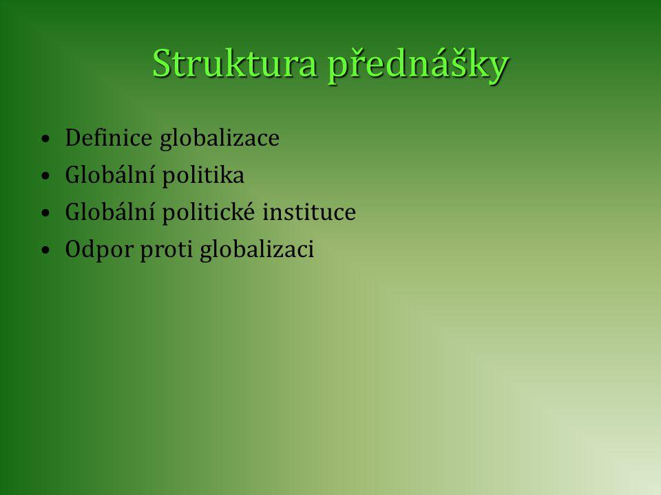 Struktura přednášky Definice globalizace Globální politika