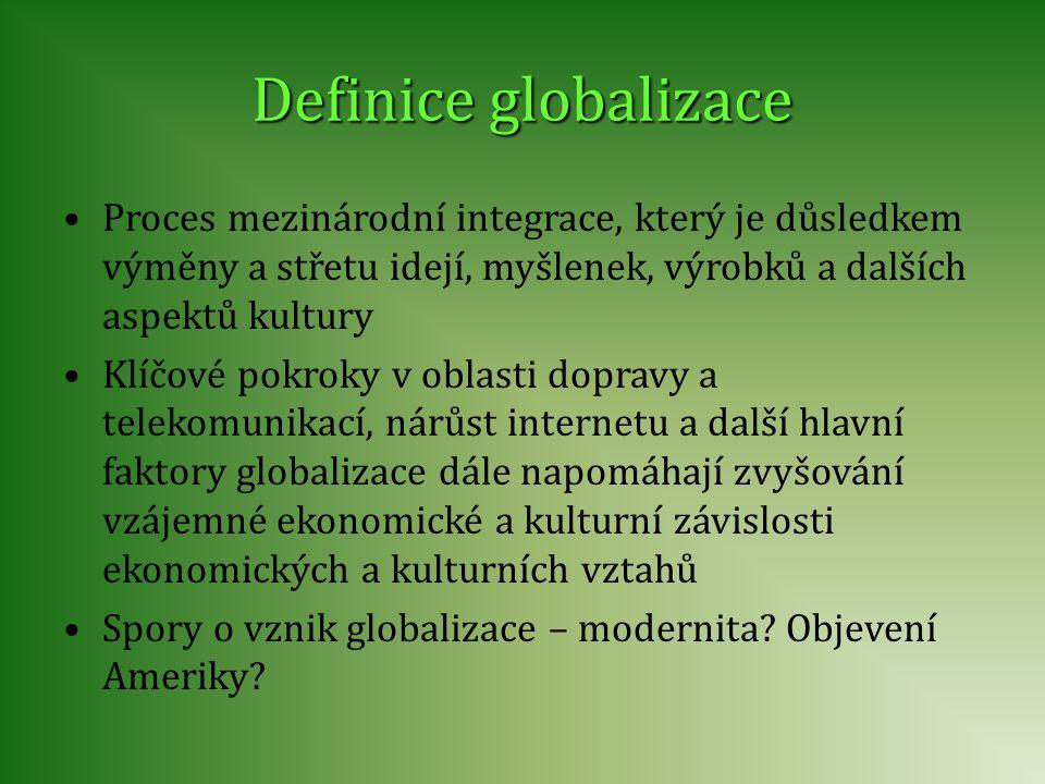 Definice globalizace Proces mezinárodní integrace, který je důsledkem výměny a střetu idejí, myšlenek, výrobků a dalších aspektů kultury.