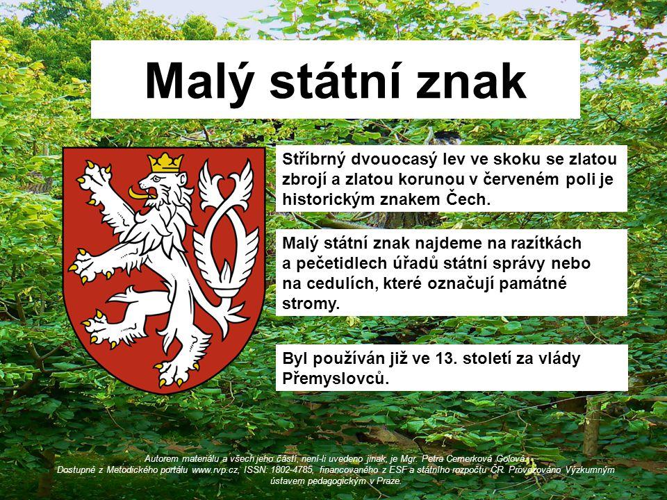 Malý státní znak Stříbrný dvouocasý lev ve skoku se zlatou zbrojí a zlatou korunou v červeném poli je historickým znakem Čech.