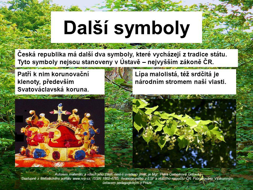 Další symboly Česká republika má další dva symboly, které vycházejí z tradice státu. Tyto symboly nejsou stanoveny v Ústavě – nejvyšším zákoně ČR.